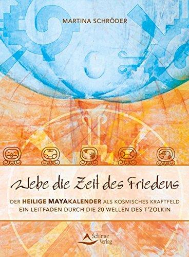 Webe die Zeit des Friedens: Der Heilige Mayakalender als kosmisches Kraftfeld - Ein Leitfaden durch die 20 Wellen des T'zolkin
