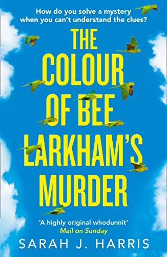 The Colour of Bee Larkham's Murder: An Extraordinary, Gripping and Uplifting Debut par Sarah J. Harris