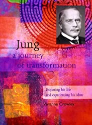 Jung: A Journey of Transformation: Exploring His Life and Experiencing His Ideas