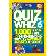 National Geographic Kids Quiz Whiz 6: 1,000 Super Fun Mind-Bending Totally Awesome Trivia Questions
