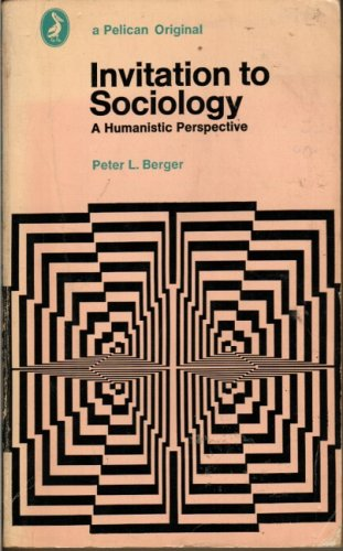 Invitation to Sociology: A Humanistic Perspective (Pelican)