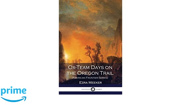 Ox Team Days On The Oregon Trail American Frontier Series