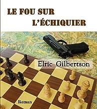 Le fou sur l'échiquier par Elric Gilbertson