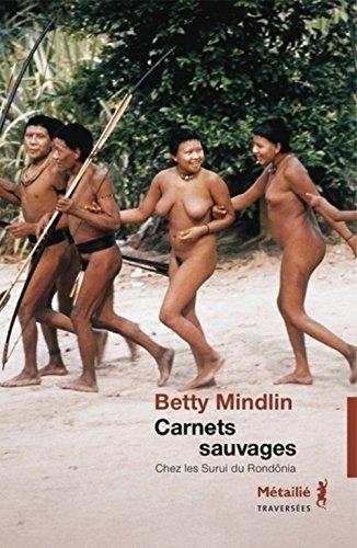 Carnets sauvages : Chez les Surui du Rondônia par Betty Mindlin
