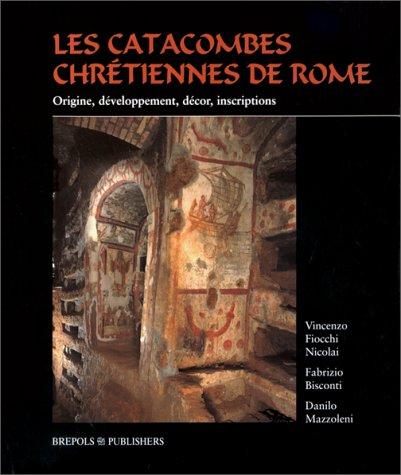 Les catacombes chrétiennes de Rome. Origine, développement, décor, inscriptions