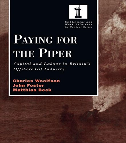 Paying for the Piper: Capital and Labour in Britain's Offshore Oil Industry (Routledge Studies in Employment and Work Relations in Context)