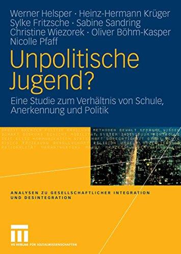 Unpolitische Jugend?: Eine Studie zum Verhältnis von Schule, Anerkennung und Politik (Analysen zu gesellschaftlicher Integration und Desintegration)