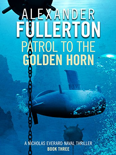Patrol to the Golden Horn (Nicholas Everard Naval Thrillers Book 3) (English Edition) par Alexander Fullerton