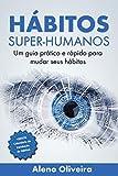 Hábitos Super-Humanos: Um guia prático e rápido para mudar seus hábitos
