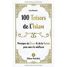 100 trésors de l'Islam: Principes du Coran et de la Sunna pour une vie meilleure
