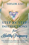 Step by Step Instructions for Healthy Pregnancy: This ebook is to guide you on the way to have a happy and healthy baby