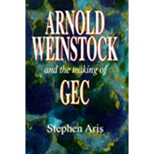 Arnold Weinstock and the making of GEC