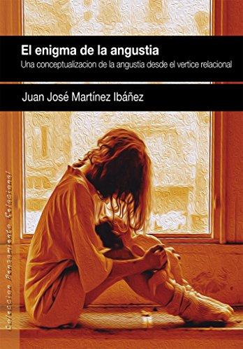 EL ENIGMA DE LA ANGUSTIA: Una conceptualización de la angustia desde el vértice relacional (PENSAMIENTO RELACIONAL) por Juan José Martínez Ibáñez