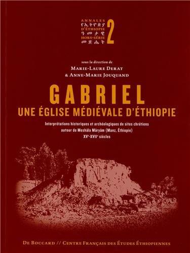 Gabriel, une église médiévale d'Ethiopie : Interprétations historiques et archéologiques de sites chrétiens autour de Meshala Maryam (Manz, Ethiopie) XVe-XVIIe siècle