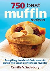 750 Best Muffin Recipes: Everything from breakfast classics to gluten-free, vegan and coffeehouse favorites by Camilla Saulsbury (2010-10-14)