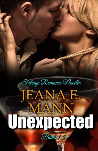 Unexpected: A Felony Romance Series Novella