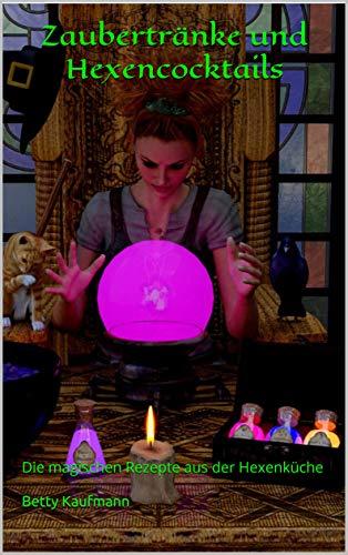 Zaubertränke und Hexencocktails: Die magischen Rezepte aus der Hexenküche