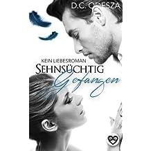 Sehnsuechtig Gefangen: Kein Liebesroman