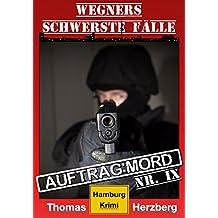Auftrag: Mord - Wegners schwerste Fälle (9. Teil): Hamburg Krimi (German Edition)