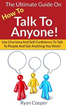 How To Talk To Anyone: The Ultimate Guide On How To Talk To Anyone! - Use Charisma And Self Confidence To Talk To People And Get Anything You Want! (Conversation, ... Talk, Self Confidence) Descargar ebooks PDF
