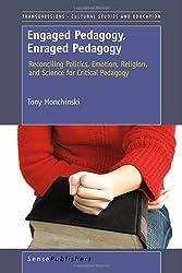 Engaged Pedagogy, Enraged Pedagogy: Reconciling Politics, Emotion, Religion, and Science for Critical Pedagogy by Tony Monchinski (2011-01-07)