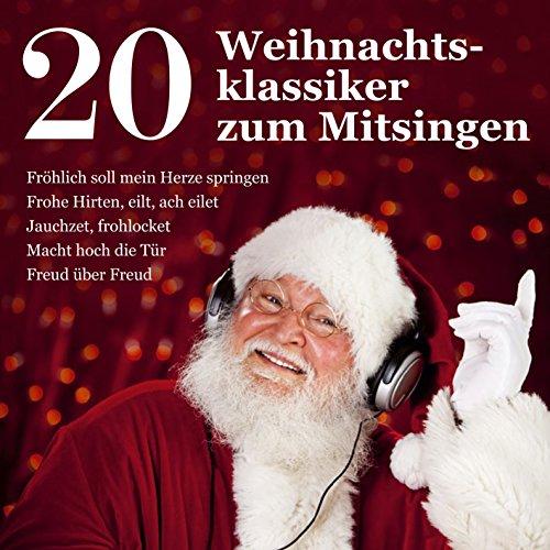 20 Weihnachtsklassiker zum Mitsingen - Fröhlich soll mein Herze springen - Frohe Hirten, eilt, ach eilet - Jauchzet, frohlocket - Macht hoch die Tür - Freud über Freud - Freud Türen