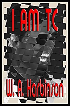 I Am TC: An Imaginary Rant by [Harbinson, W. A.]