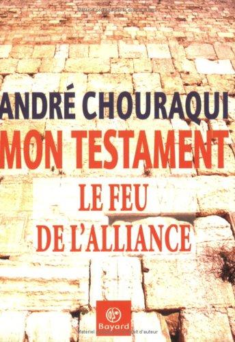Mon testament : Le Feu de l'alliance par André Chouraqui