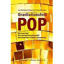 Gravitationsfeld Pop: Was kann Pop? Was will Popkulturwirtschaft? Konstellationen in Berlin und anderswo (Cultural Studies)
