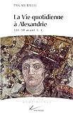 La vie quotidienne à Alexandrie - 331-30 avant J.-C.