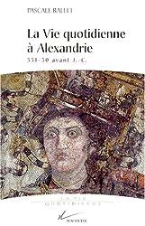 La vie quotidienne à Alexandrie : 331-30 avant J.-C.