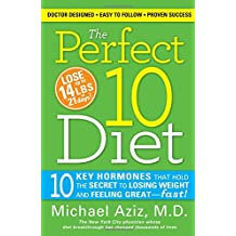 The Perfect 10 Diet: 10 Key Hormones That Hold The Secret to Losing Weight & Feeling Great - Fast!