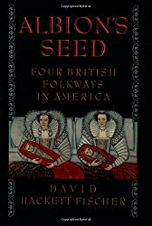 Albion's Seed: Four British Folkways in America (America: A Cultural History)