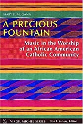 A Precious Fountain: Music in the Worship of an African American Catholic Community (Virgil Michel)