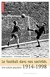 Le football dans nos sociétés - Une culture populaire 1914-1998