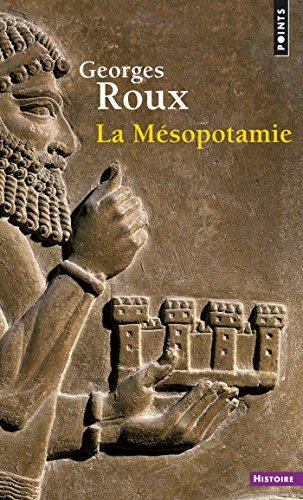 La Mésopotamie. Essai d'histoire politique, économique et culturelle (L'Univers historique) par Georges Roux