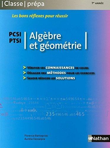 Algèbre et Géométrie - PCSI PTSI de Florence Bantegnies (5 juin 2008) Broché