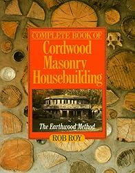 Complete Book of Cordwood Masonry Housebuilding: Earthwood Method