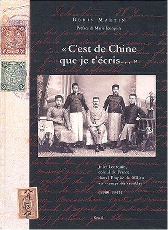 C'est de Chine que je t'écris... : Jules Leurquin, consul de France dans l'Empire du Milieu au temps des troubles, 1909-1945