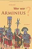 Wer war Arminius? - Kirsten John