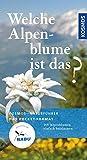 Welche Alpenblume ist das?: 168 Alpenblumen einfach bestimmen (Kosmos-Naturführer Basics)