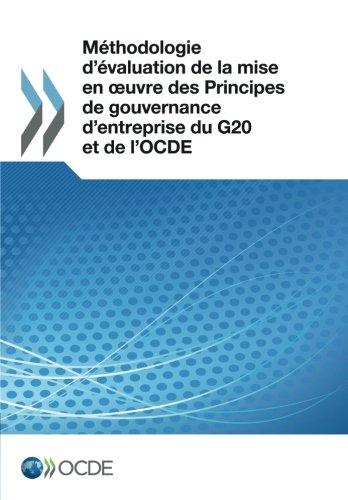 Méthodologie d'évaluation de la mise en oeuvre des Principes de gouvernance d'entreprise du G20 et de l'Ocde: Edition 2017: Volume 2017