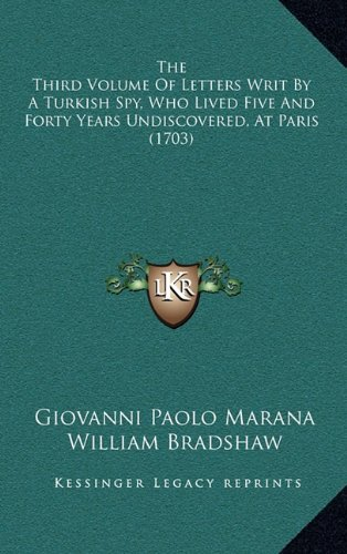 The Third Volume of Letters Writ by a Turkish Spy, Who Lived Five and Forty Years Undiscovered, at Paris (1703)