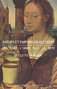 Odeurs et parfums en Occident : Qui fait l\'ange fait la bête par Brigitte Munier