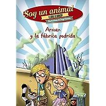Arman Y La Fábrica Podrida. Soy Un Animal 2 (Literatura Infantil (6-11 Años) - Narrativa Infantil)