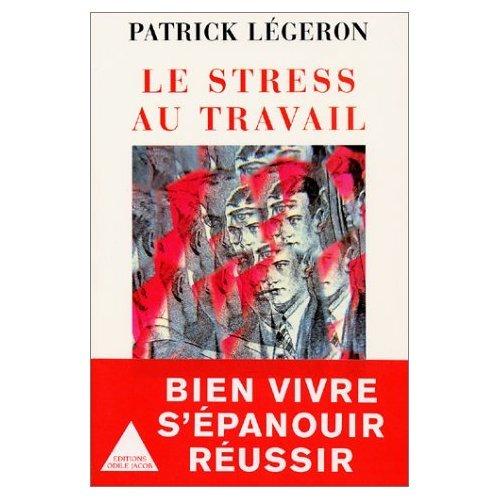 Le Stress au travail par Patrick Légeron