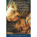 Raising Our Children, Raising Ourselves: Transforming parent-child relationships from reaction and struggle to freedom, power and joy by Naomi Aldort (2006-01-01)