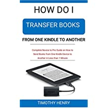 How do i Transfer Books from One Kindle to Another: Complete Novice to Pro Guide on How to Send Books from One Kindle Device to Another in Less than 1 Minute