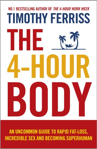 The 4-Hour Body: An Uncommon Guide to Rapid Fat-loss, Incredible Sex and Becoming Superhuman por Timothy Ferriss