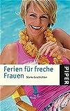Ferien für freche Frauen: Starke Geschichten (Piper Taschenbuch, Band 3919)